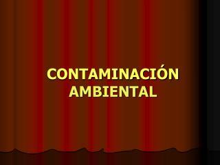 """CONTAMINACIÃ""""N  AMBIENTAL"""