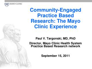 Community-Engaged Practice Based Research: The Mayo Clinic Experience