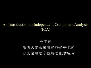 An Introduction to Independent Component Analysis ICA