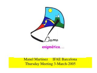 Manel Martinez     IFAE Barcelona Thursday Meeting 3-March-2005