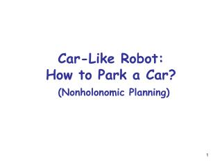 Car-Like Robot: How to Park a Car? (Nonholonomic Planning)