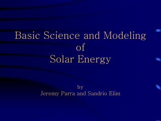 Basic Science and Modeling of Solar Energy