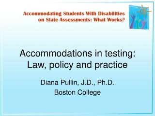 Accommodations in testing:  Law, policy and practice