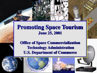 Promoting Space Tourism June 25, 2001 Office of Space Commercialization  Technology Administration U.S. Department of Co