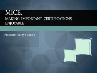 MICE,  MAKING  IMPORTANT  CERTIFICATIONS  ENJOYABLE