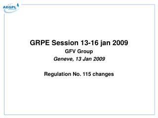 GRPE Session 13-16 jan 2009 GFV Group Geneve, 13 Jan 2009 Regulation No. 115 changes