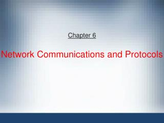 Chapter 6  Network Communications and Protocols
