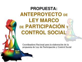 """PROPUESTA: ANTEPROYECTO  DE LEY MARCO  DE  PARTICIPACIÃ""""N  Y  CONTROL SOCIAL"""