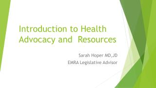 Introduction to Health Advocacy and  Resources