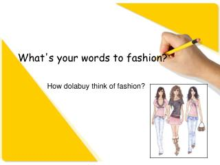 What's your words to fashion?