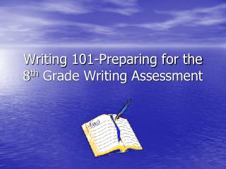 Writing 101-Preparing for the 8 th  Grade Writing Assessment
