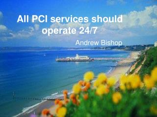 All PCI services should operate 24/7