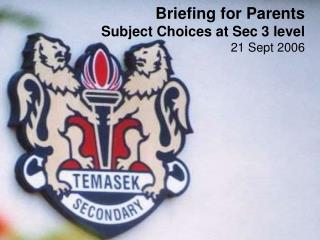 Briefing for Parents Subject Choices at Sec 3 level  21 Sept 2006