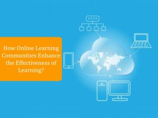 How Online Learning Communities Enhance the Effectiveness of