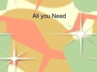 All you Need