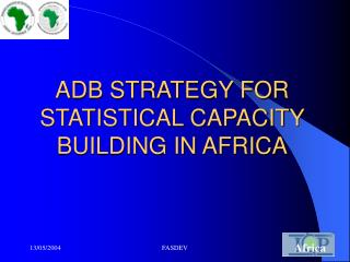 ADB STRATEGY FOR STATISTICAL CAPACITY BUILDING IN AFRICA