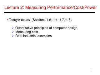 Lecture 2: Measuring Performance/Cost/Power