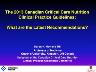 Daren K. Heyland MD Professor of Medicine Queen's University, Kingston, ON Canada