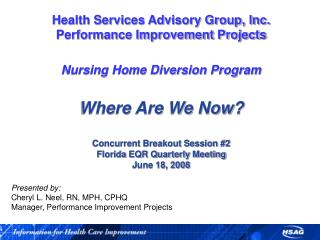 Presented by: Cheryl L. Neel, RN, MPH, CPHQ Manager, Performance Improvement Projects