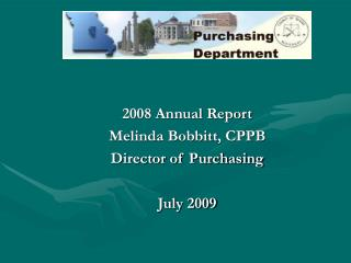 2008 Annual Report Melinda Bobbitt, CPPB Director of Purchasing July 2009