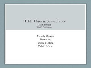 H1N1 Disease Surveillance Team Project Week 7 Presentation