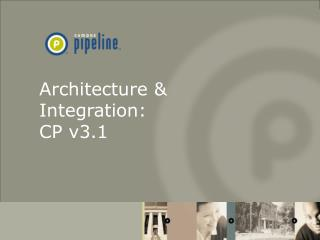 Architecture & Integration:   CP v3.1