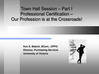Town Hall Session – Part I Professional Certification –  Our Profession is at the Crossroads!