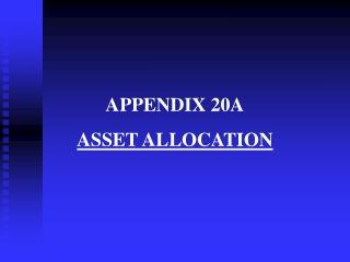 APPENDIX 20A ASSET ALLOCATION