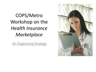 COPS/Metro  Workshop on the  Health Insurance Marketplace