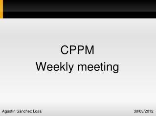 CPPM Weekly meeting
