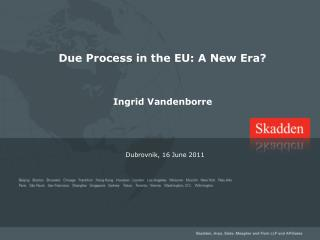 Due Process in the EU: A New Era? Ingrid Vandenborre