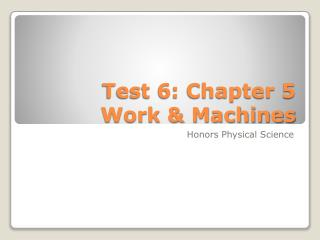 Test 6: Chapter 5  Work & Machines