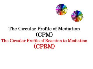 The Circular Profile of Mediation (CPM) The Circular Profile of Reaction to Mediation (CPRM)