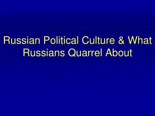 Russian Political Culture & What Russians Quarrel About