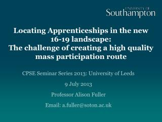 CPSE Seminar Series 2013: University of Leeds 9 July 2013 Professor Alison Fuller