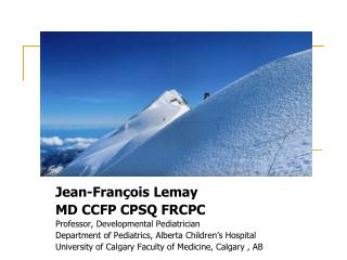 Jean-François Lemay  MD CCFP CPSQ FRCPC Professor, Developmental Pediatrician