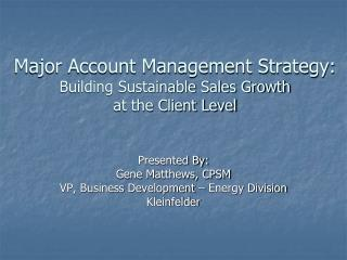 Major Account Management Strategy:  Building Sustainable Sales Growth  at the Client Level