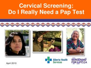 Cervical Screening:  Do I Really Need a Pap Test