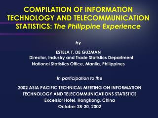 COMPILATION OF INFORMATION TECHNOLOGY AND TELECOMMUNICATION STATISTICS:  The Philippine Experience