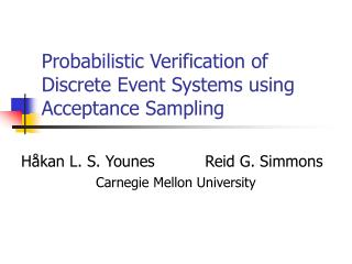 Probabilistic Verification of Discrete Event Systems using Acceptance Sampling