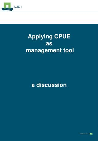 Applying CPUE  as  management tool a discussion