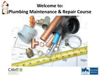 Welcome to: Plumbing Maintenance & Repair Course