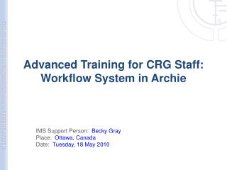 Advanced Training for CRG Staff:  Workflow System in Archie