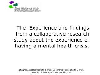 Who has been involved in this study? Mental Health Service Users and Carers Clinicians Academics