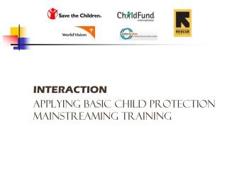 INTERACTION APPLYING BASIC Child Protection Mainstreaming TRAINING