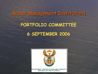 Water Management Institutions PORTFOLIO COMMITTEE 6 SEPTEMBER 2006