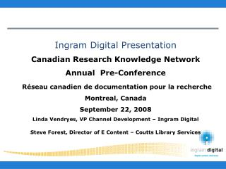 Ingram Digital Presentation Canadian Research Knowledge Network  Annual  Pre-Conference