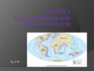 CHAPTER 2 Plate Tectonics and the Ocean Floor