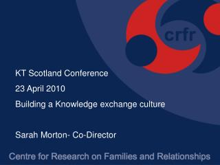 KT Scotland Conference 23 April 2010 Building a Knowledge exchange culture