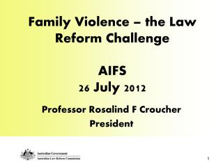 Family Violence – the Law Reform Challenge  AIFS 26 July 2012